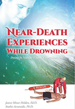 Near Death Experiences while Drowning Dying is not the end of Consciousness by Janice Miner Holden EdD and Stathis Avramidis PhD